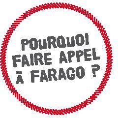 Pourquoi faire appel à Farago ?